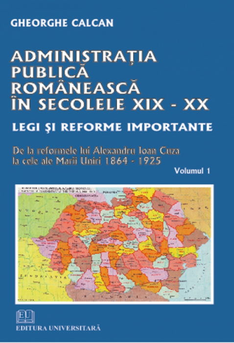 Romanian public administration in the nineteenth and twentieth centuries. Laws and reforms so important. Since the reforms of Alexander John Cuza to those of the Great Union 1864-1 [0]