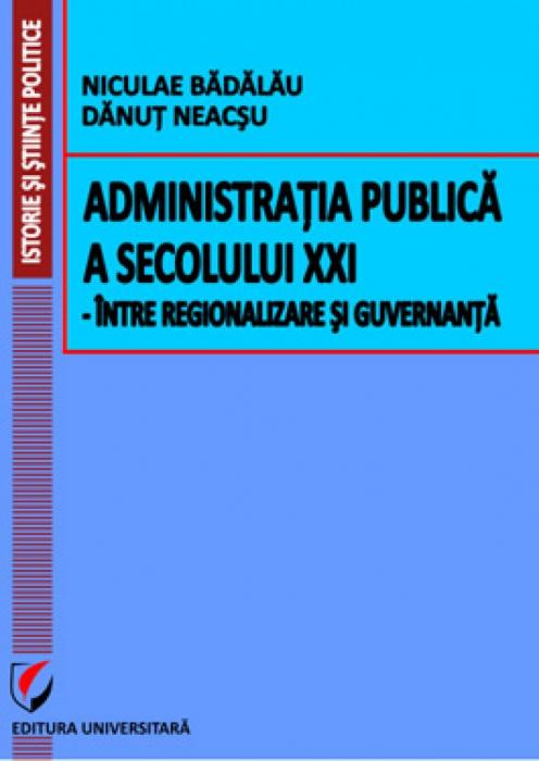 Administratia publica a secolului XXI - intre regionalizare si guvernanta 0