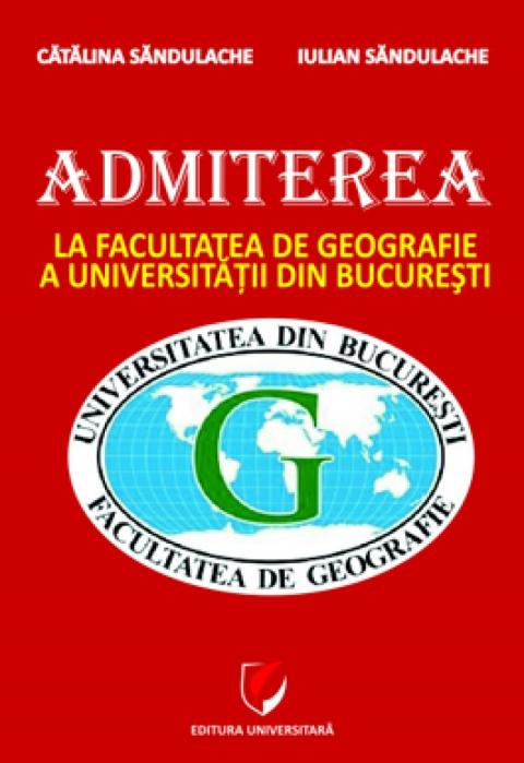 Admiterea la Facultatea de Geografie a Universitatii din Bucuresti. Ghid de pregatire 0