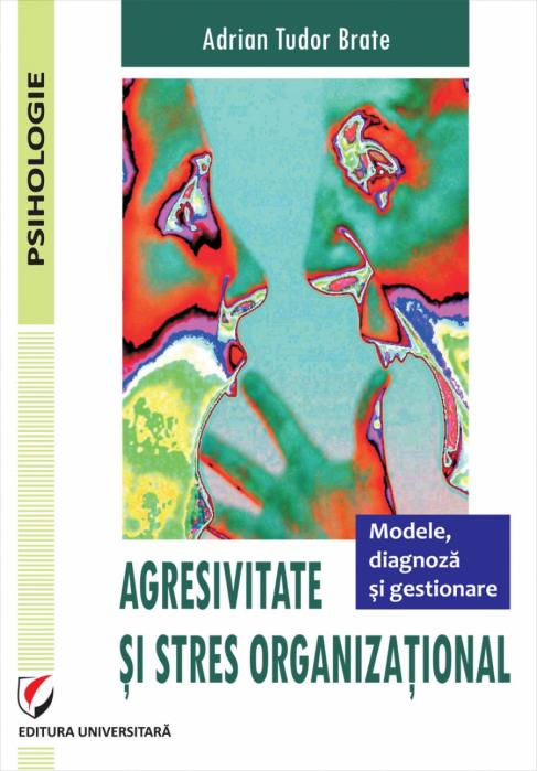 AGRESIVITATE SI STRES ORGANIZATIONAL. MODELE, DIAGNOZA SI GESTIONARE 0