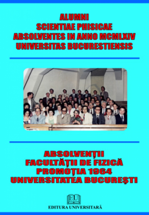 Alumni scientiae phisicae absolventes in anno MCMLXIV Universitas Bucurestiensis - Absolvenţii Facultăţii de Fizică - Promoţia 1964 - Universitatea Bucureşti [0]