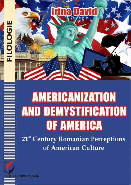 Americanization and Demystification of America. 21st Century Romanian Perceptions of American Culture [0]