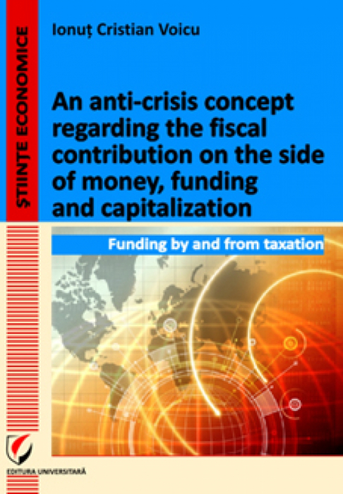An anti-crisis concept regarding the fiscal contribution on the side of money, funding and capitalization. Funding by and from taxation 0