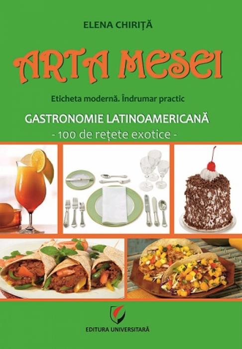 ARTA MESEI. Eticheta moderna. Indrumar practic. Gastronomie latinoamericana - 100 de retete exotice 0
