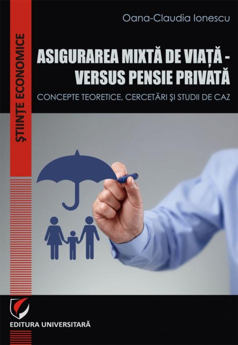 ASIGURAREA MIXTA DE VIATA - VERSUS PENSIE PRIVATA.CONCEPTE TEORETICE, CERCETARI SI STUDII DE CAZ 0