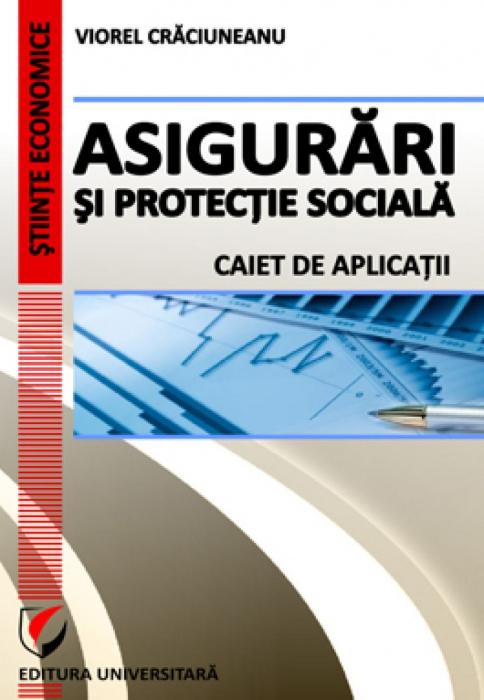 Asigurari si protectie sociala. Caiet de aplicatii [0]
