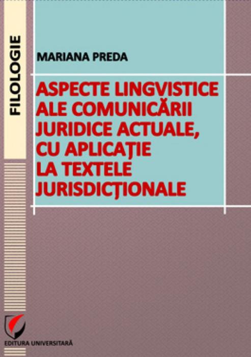 Aspecte lingvistice al comunicarii juridice actuale, cu aplicatie la textele jurisdictionale 0