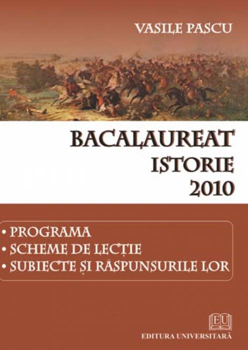 Bacalaureat - Istorie - 2010 - Programa, scheme de lecţie, subiecte şi răspunsurile lor 0
