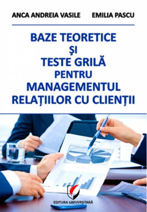 Baze teoretice si teste grila pentru managementul relatiilor cu clientii 0