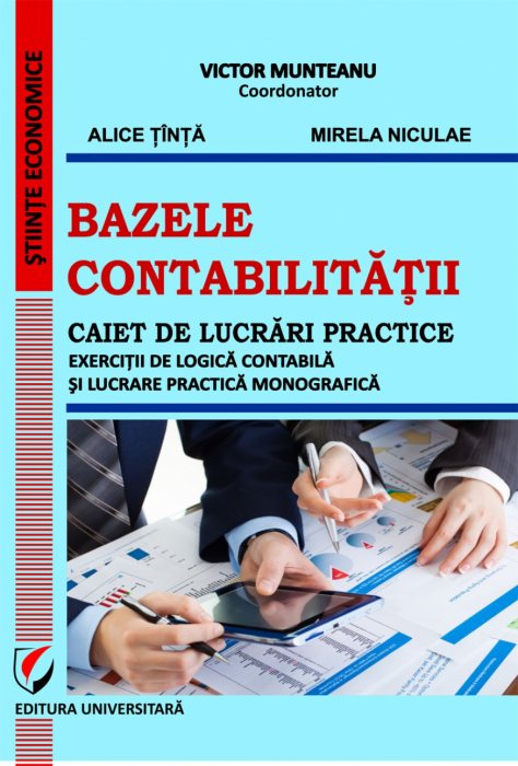 Bazele contabilitatii. Caiet de lucrari practice (Exercitii de logica contabila si lucrare practica monografica) 0