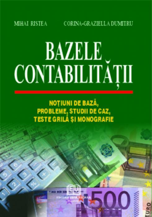 Bazele contabilitatii - Notiuni de baza, probleme, studii de caz, teste grila si monografie 0
