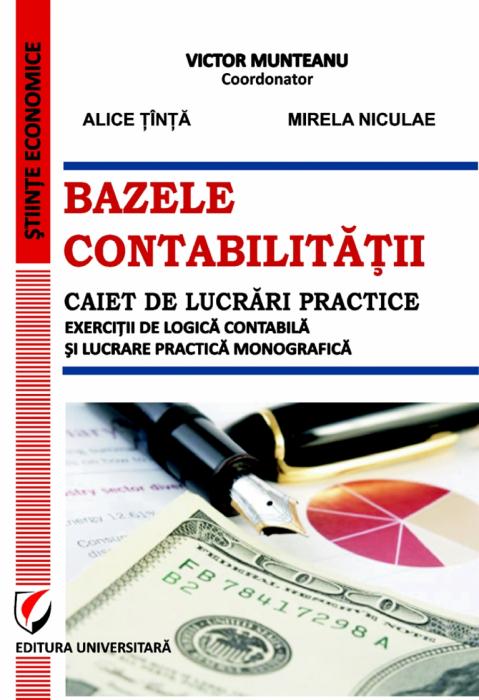 Bazele contabilitatii. Caiet de lucrări practice. Exercitii de logică contabilă si lucrare practică monografică [0]