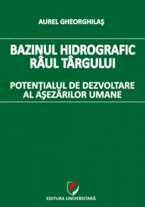 Bazinul hidrografic Raul Targului. Potentialul de dezvoltare al asezarilor umane 0