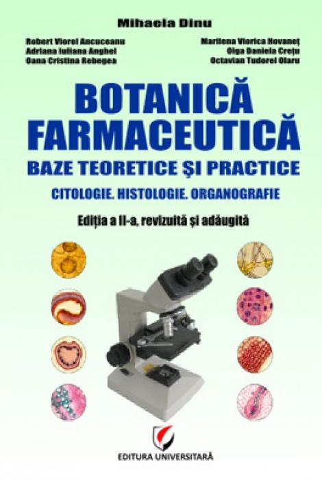 Botanică farmaceutică. Baze teoretice şi practice. Citologie. Histologie. Organografie, ediţia a II-a, revizuită şi adăugită [0]