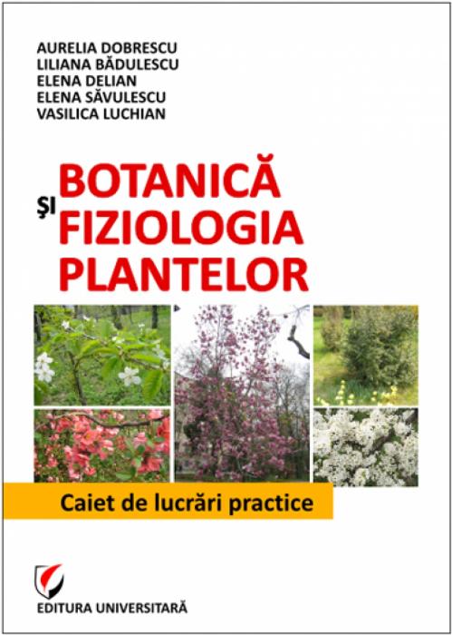 Botanică şi fiziologia plantelor. Caiet de lucrări practice 0