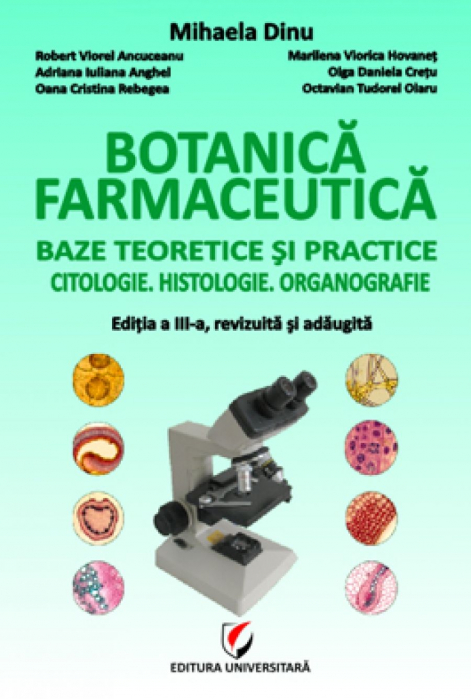 Botanica farmaceutica. Baze teoretice si practice. Citologie. Histologie. Organografie, editia a III-a, revizuita si adaugita 0