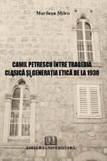 Camil Petrescu intre tragedia clasica si generatia etica de la 1930 0