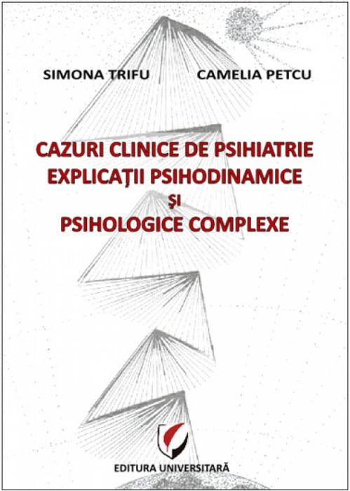 Cazuri clinice de psihiatrie. Explicaţii psihodinamice şi psihologice complexe 0