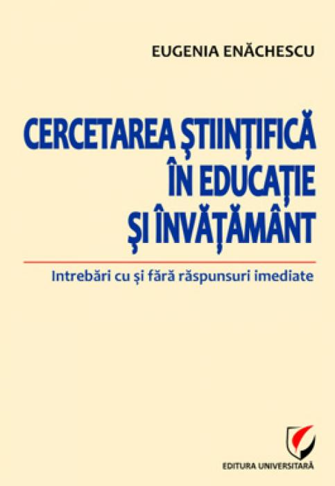 Cercetarea stiintifica in educatie si invatamant. Intrebari cu si fara raspunsuri imediate 0