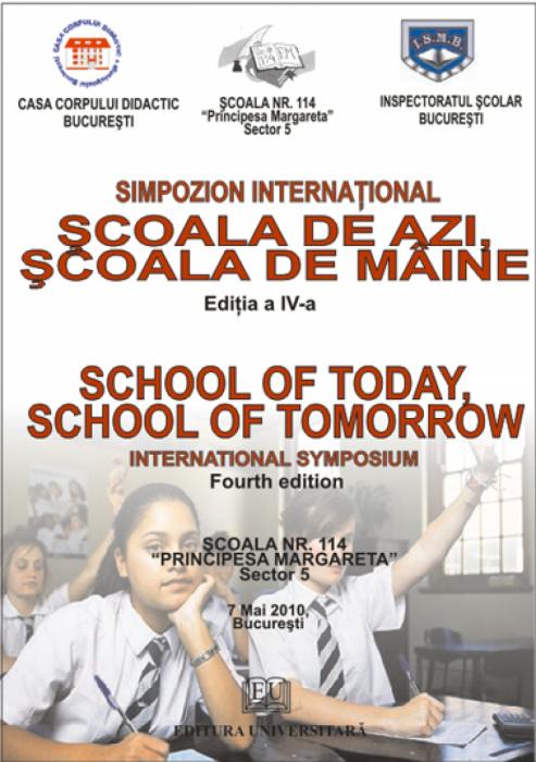 School today, school of tomorrow - International Symposium - Fourth Edition, May 7, 2010, Bucharest [0]