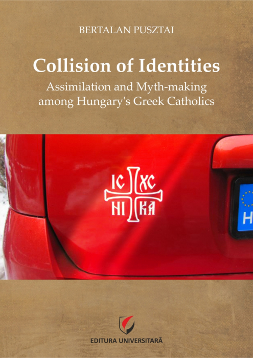 Collision of Identities. Assimilation and Myth-making among Hungary's Greek Catholics 0