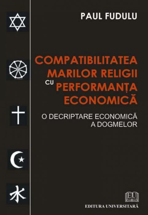 Compatibilitatea marilor religii cu performanţa economică - O decriptare economică a dogmelor 0