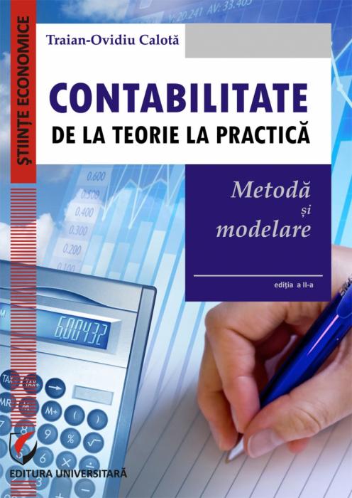 Contabilitate. De la teorie la practică. Metodă si modelare 0