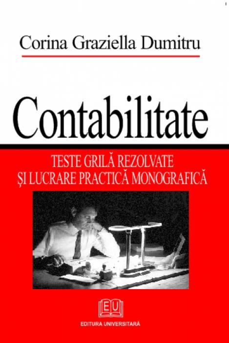 Contabilitate - Teste grilă rezolvate şi lucrare practică monografică 0