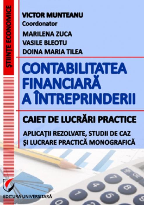 Contabilitatea financiara a intreprinderii. Caiet de lucrari practice. Aplicatii rezolvate, studii de caz şi lucrare practica monografica [0]