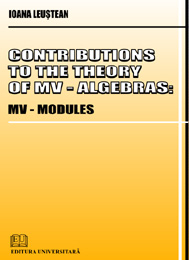 Contributions to the theory of MV - Algebras - MV Modules 0