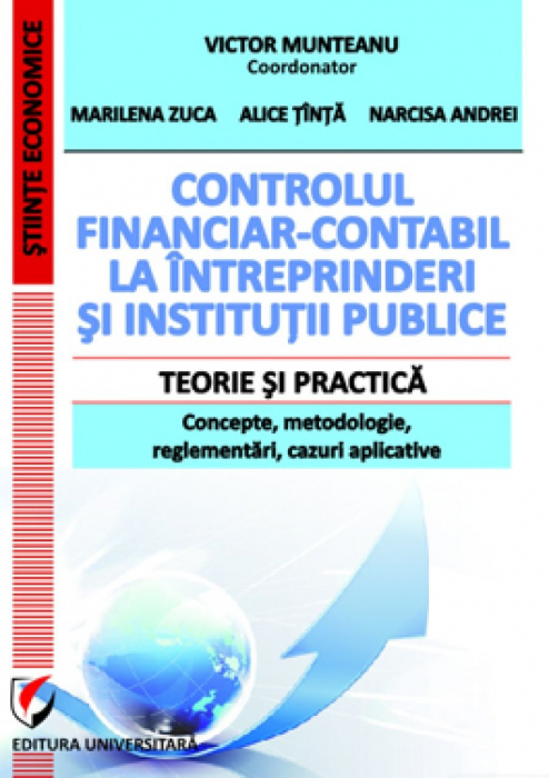 Controlul financiar-contabil la intreprinderi si institutii publice. Teorie si practica. Concepte, metodologie, reglementari, cazuri aplicative 0