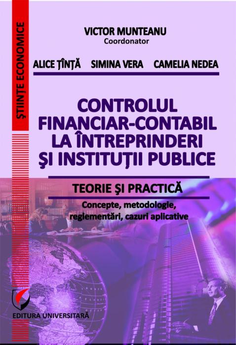 Controlul financiar-contabil la intreprinderi si institutii publice. Teorie si practica - Concepte, metodologie, reglementari, cazuri aplicative - [0]