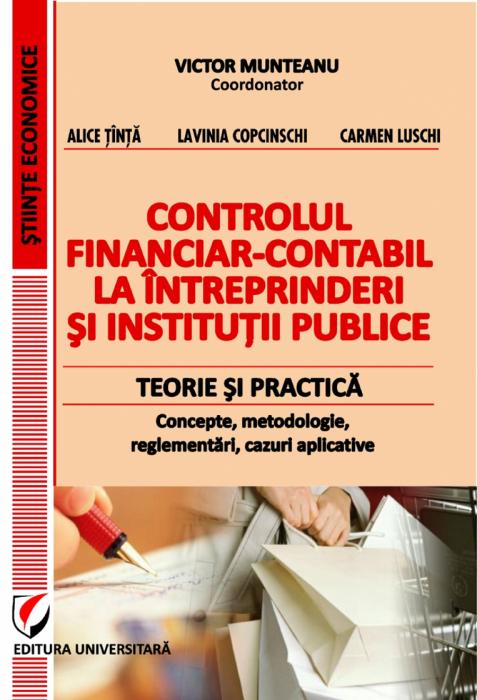Controlul financiar-contabil la intreprinderile si institutiile publice. Teorie si practica. Concepte, metodologie, reglementari, cazuri aplicative 0