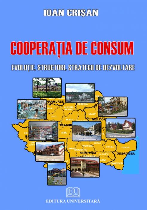 Cooperaţia de consum - Evoluţie, structuri, strategii de dezvoltare 0