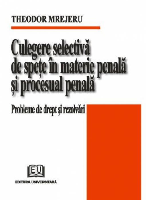 Culegere selectivă de speţe în materie penală şi procesual penală. Probleme de drept şi rezolvări 0