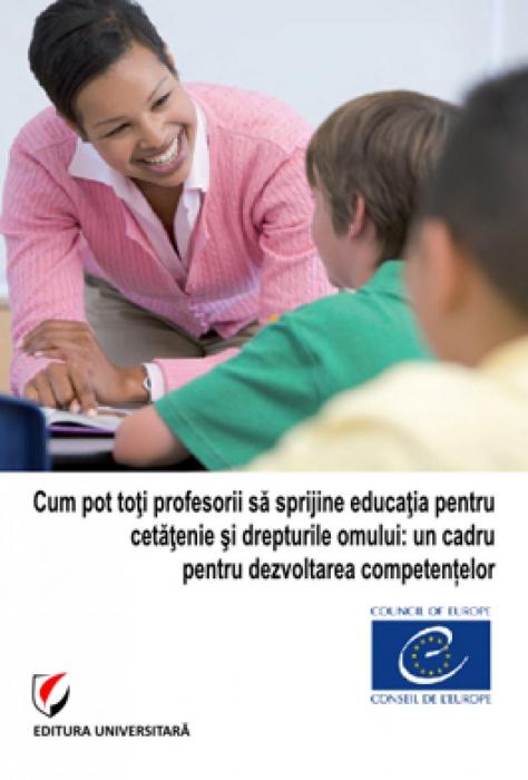 Cum pot toti profesorii sa sprijine educatia pentru cetatenie si drepturile omului: un cadru pentru dezvoltarea competentelor 0
