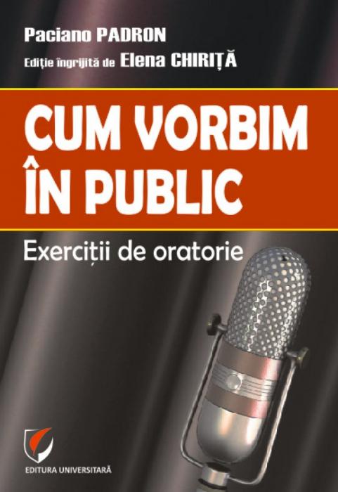 Cum vorbim in public. Exercitii de oratorie 0
