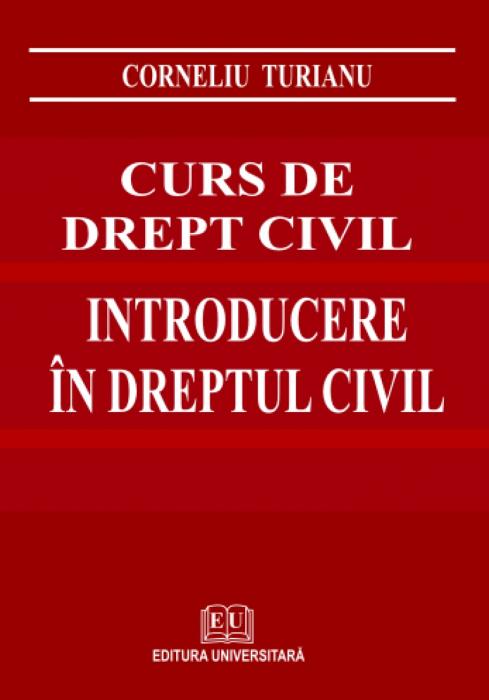 Curs de drept civil. Introducere în dreptul civil. Curs selectiv şi teste grilă 0