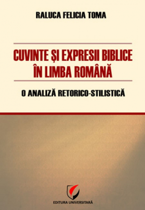 Biblical words and phrases in romanian language - A retorico-stylistic analysis 0