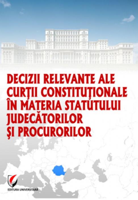 Decizii relevante ale Curtii Constitutionale in materia statutului judecatorilor si procurorilor 0