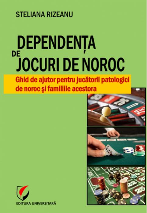 Dependenţa de jocuri de noroc. Ghid de ajutor pentru jucătorii patologici de noroc şi familiile acestora 0