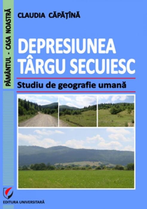 Depresiunea Targu Secuiesc. Studiu de geografie umana 0