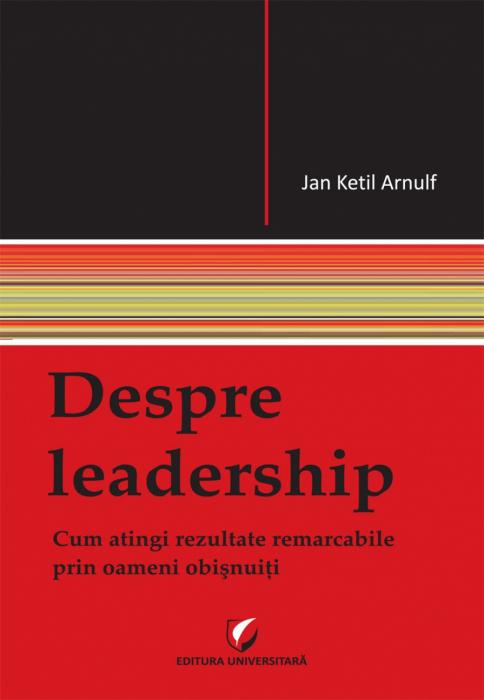 Despre leadership. Cum atingi rezultate remarcabile prin oameni obisnuiti 0