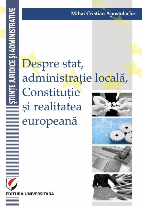 Despre stat, administratie locala, Constitutie si realitatea europeana 0