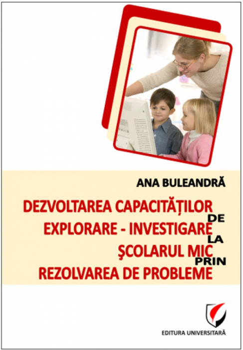 Dezvoltarea capacitatilor de explorare - investigare la scolarul mic prin rezolvarea de probleme [0]