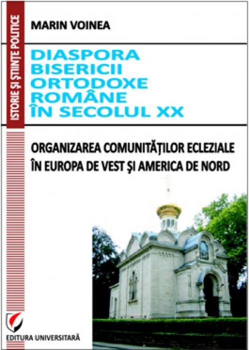 Diaspora Bisericii Ortodoxe romane in secolul XX. Organizarea comunitatilor ecleziale in Europa de vest si America de nord 0