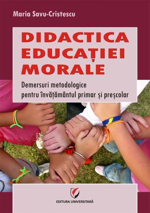 Didactica  educatiei  morale. Demersuri metodologice pentru invatamantul primar si prescolar 0
