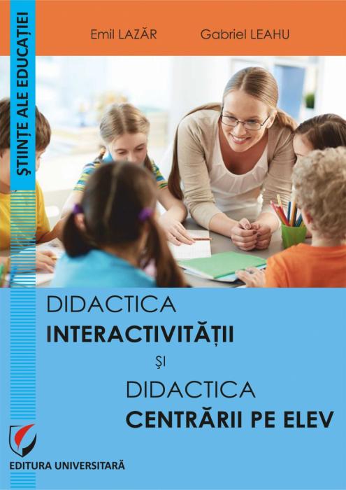 DIDACTICA INTERACTIVITATII SI DIDACTICA CENTRARII PE ELEV [0]