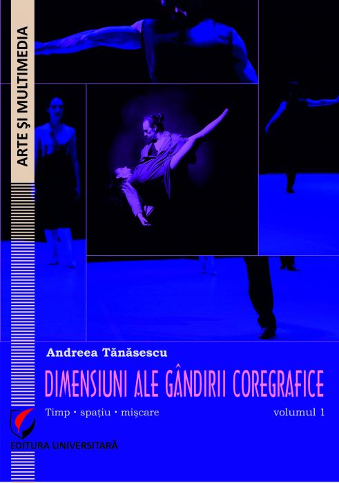 Dimensiuni ale gandirii coregrafice. Timp, spatiu, miscare - Volumul 1 [0]