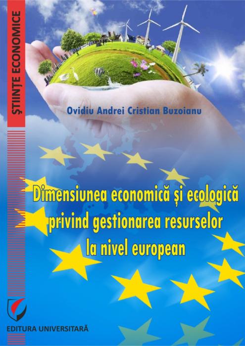 DIMENSIUNEA ECONOMICA SI ECOLOGICA PRIVIND GESTIONAREA RESURSELOR LA NIVEL EUROPEAN 0